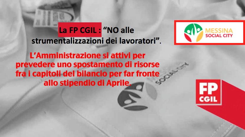 Messina Social City, la FP CGIL dice no alle strumentalizzazioni dei lavoratori. L'Amministrazione si attivi per prevedere uno spostamento di risorse fra i capitoli del bilancio per far fronte allo stipendio di Aprile.