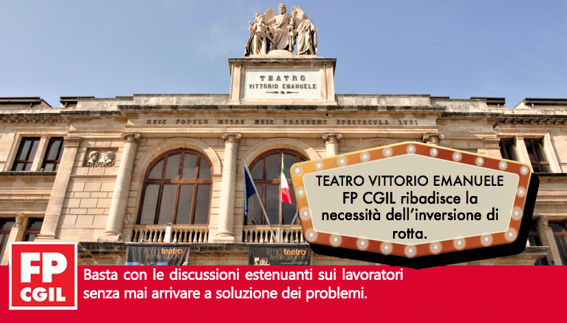 Teatro Vittorio Emanuele, FP CGIL ribadisce la necessità dell'inversione di rotta. Basta con le discussioni estenuanti sui lavoratori senza mai arrivare a soluzione dei problemi.