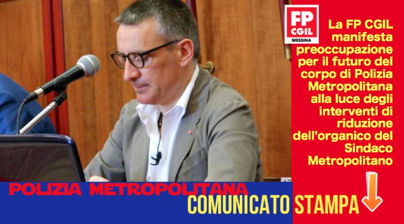 Polizia Metropolitana, la FP CGIL manifesta preoccupazione per il futuro del corpo di Polizia Metropolitana alla luce degli interventi di riduzione dell'organico del Sindaco Metropolitano