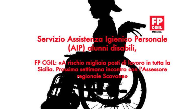 Servizio Assistenza Igienico Personale (AIP) alunni disabili, FP CGIL: «A rischio migliaia posti di lavoro in tutta la Sicilia. Prossima settimana incontro con l'Assessore regionale Scavone»