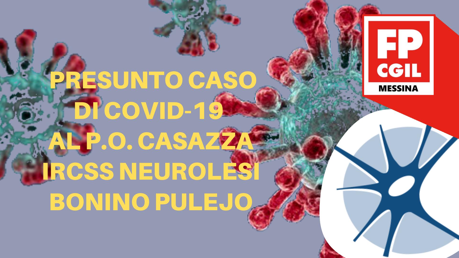 Misure di contenimento COVID 19. Presunto caso di COVID-19 al P.O. Casazza IRCSS Neurolesi Bonino Pulejo.