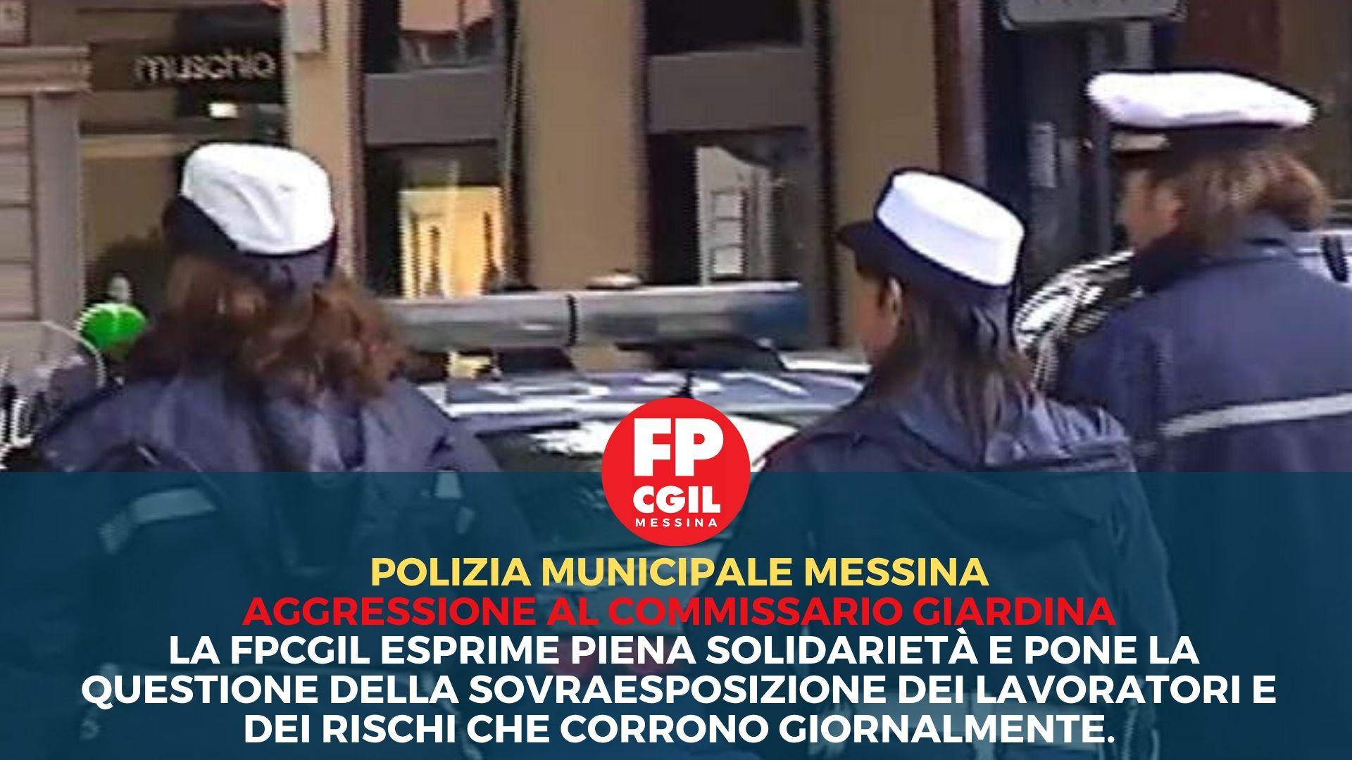Polizia Municipale Messina, aggressione al Commissario Giardina. La FPCGIL esprime piena solidarietà e pone la questione della sovraesposizione dei lavoratori e dei rischi che corrono giornalmente.