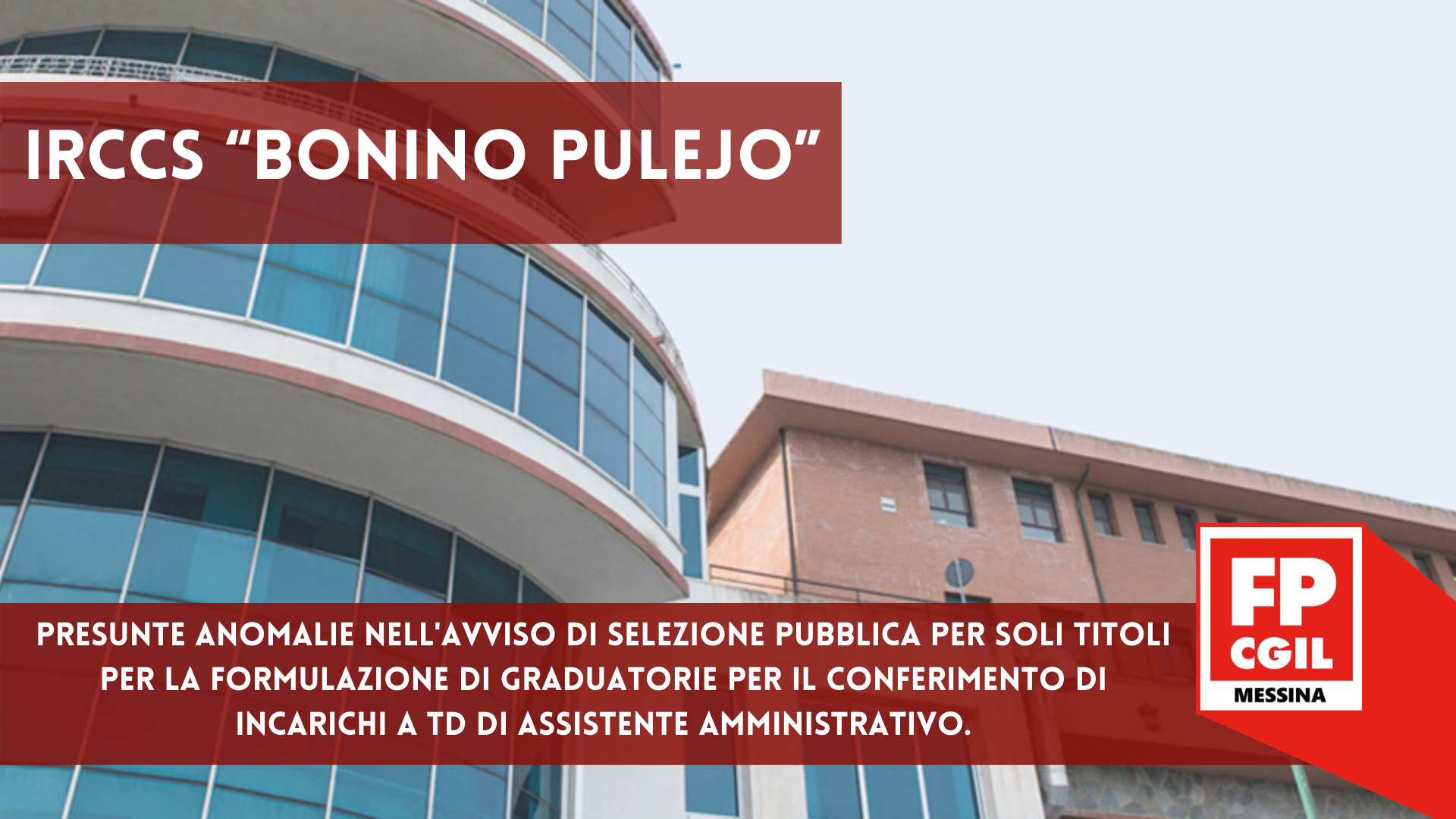 """IRCCS """"Bonino Pulejo"""" – Presunte anomalie nell'avviso di selezione pubblica per soli titoli per la formulazione di graduatorie per il conferimento di incarichi a TD di assistente amministrativo."""