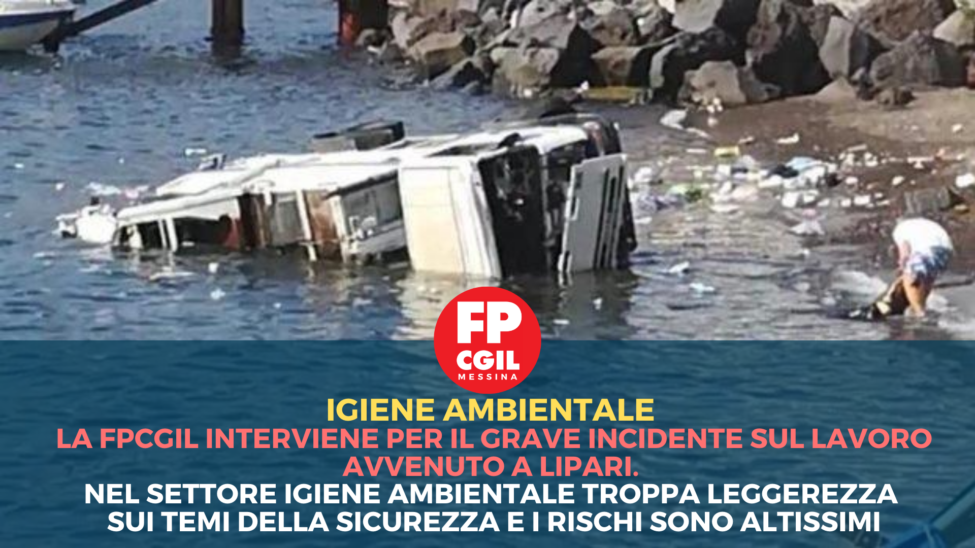 La FPCGIL interviene per il grave incidente sul lavoro avvenuto a Lipari. Nel settore igiene ambientale troppa leggerezza sui temi della sicurezza e i rischi sono altissimi